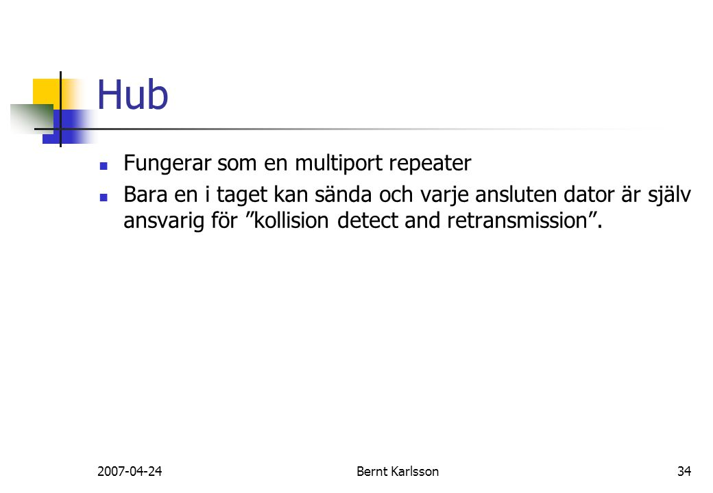 Hub Fungerar som en multiport repeater