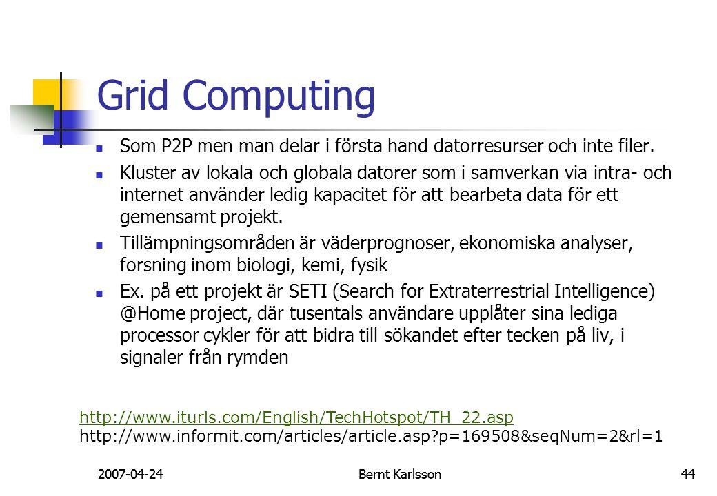 Grid Computing Som P2P men man delar i första hand datorresurser och inte filer.