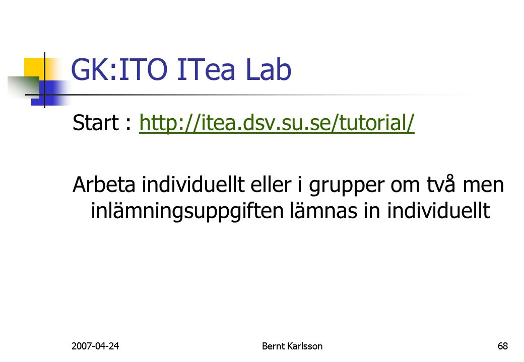 GK:ITO ITea Lab Start : http://itea.dsv.su.se/tutorial/