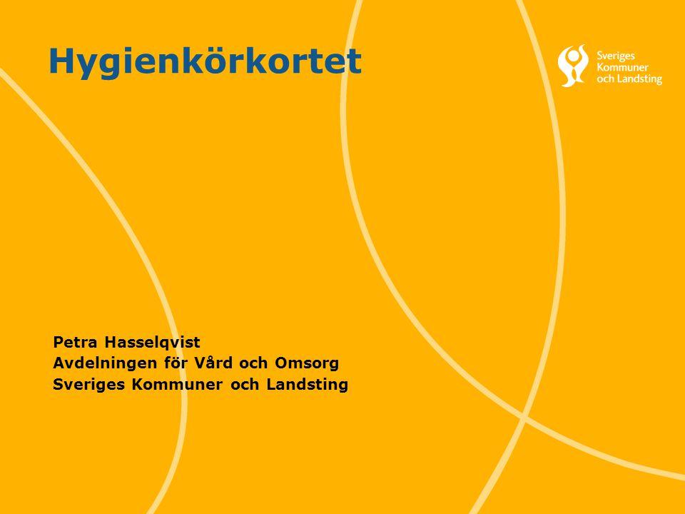 Hygienkörkortet Petra Hasselqvist Avdelningen för Vård och Omsorg Sveriges Kommuner och Landsting