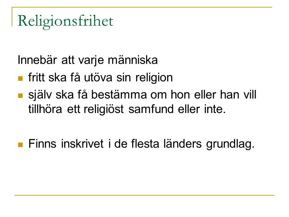 Religionsfrihet Innebär att varje människa