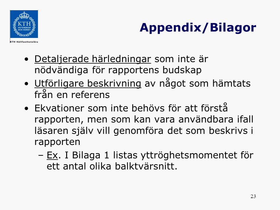 Appendix/Bilagor Detaljerade härledningar som inte är nödvändiga för rapportens budskap.