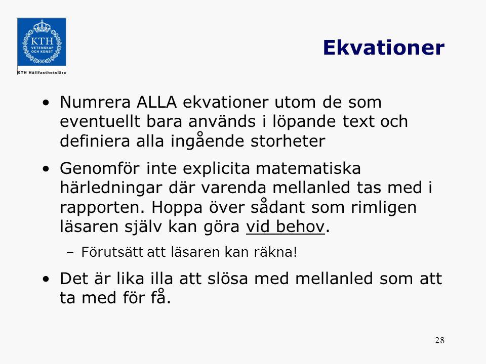 Ekvationer Numrera ALLA ekvationer utom de som eventuellt bara används i löpande text och definiera alla ingående storheter.