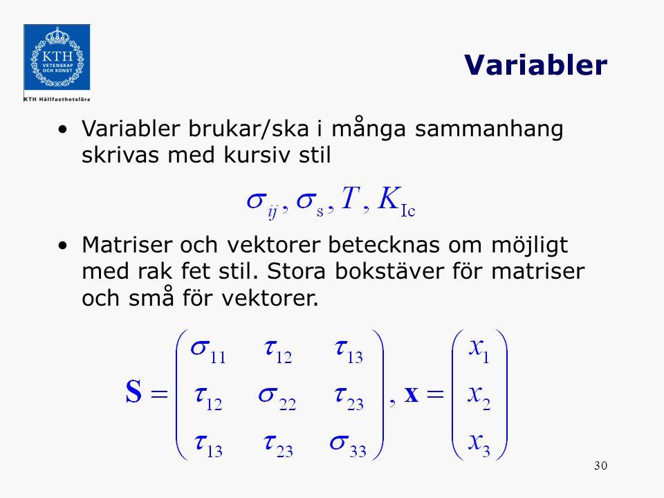 Variabler Variabler brukar/ska i många sammanhang skrivas med kursiv stil.
