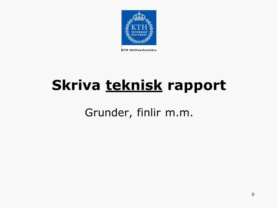 Skriva teknisk rapport Grunder, finlir m.m.