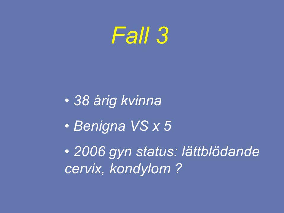 Fall 3 38 årig kvinna Benigna VS x 5