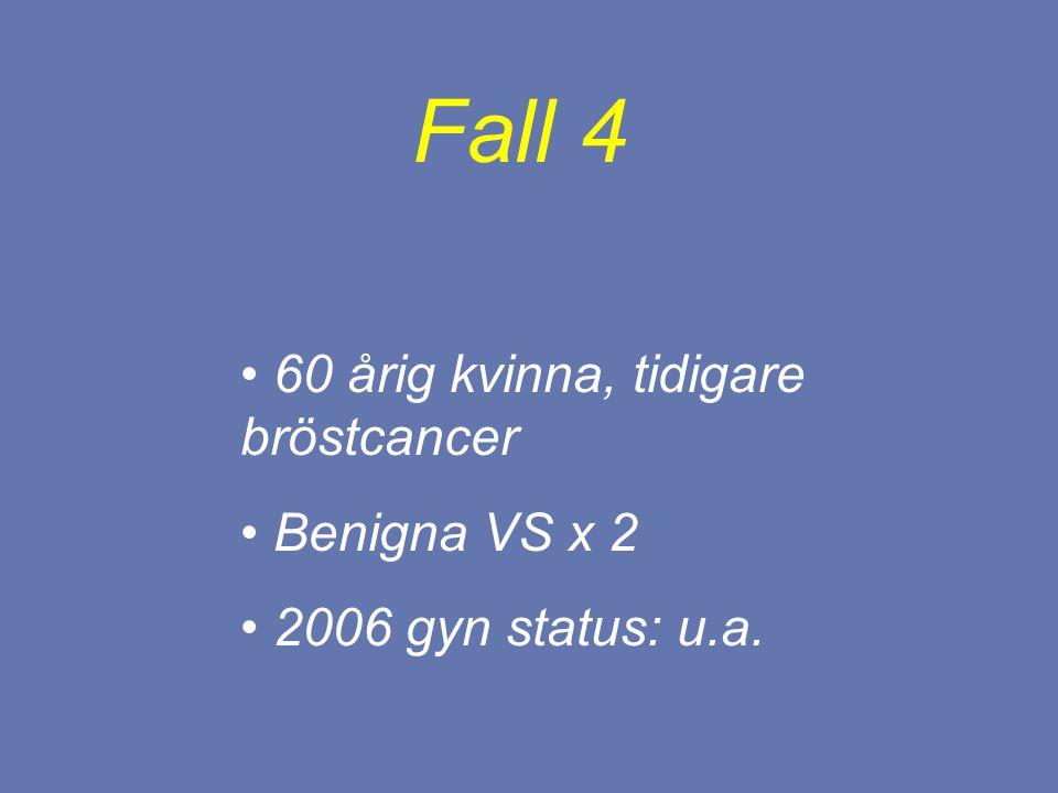 Fall 4 60 årig kvinna, tidigare bröstcancer Benigna VS x 2