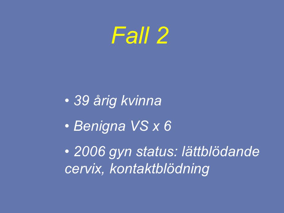 Fall 2 39 årig kvinna Benigna VS x 6