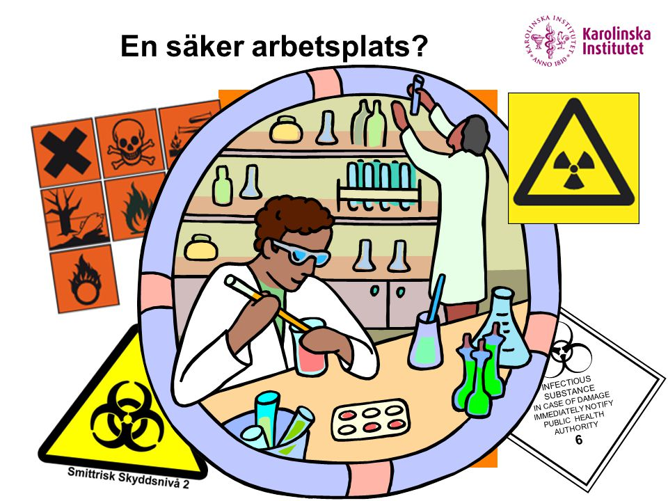 En säker arbetsplats 6 INFECTIOUS SUBSTANCE IN CASE OF DAMAGE