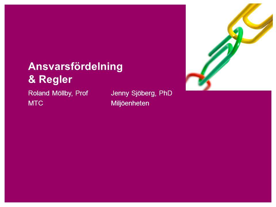 Ansvarsfördelning & Regler Roland Möllby, Prof Jenny Sjöberg, PhD