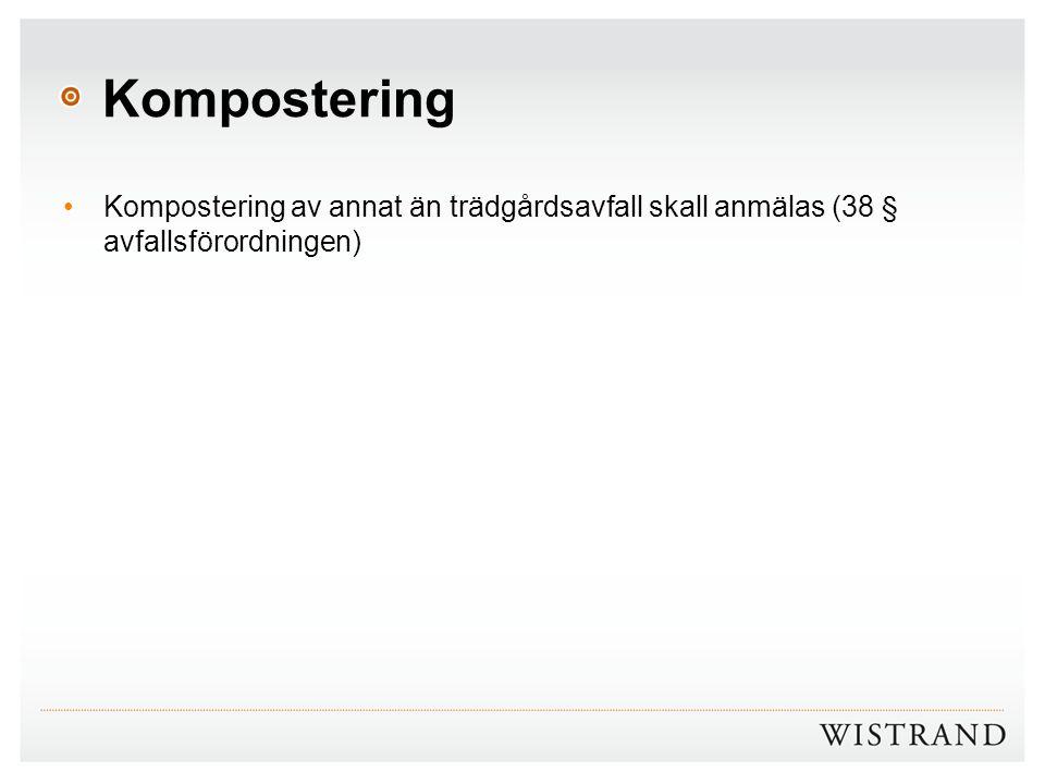 Kompostering Kompostering av annat än trädgårdsavfall skall anmälas (38 § avfallsförordningen)