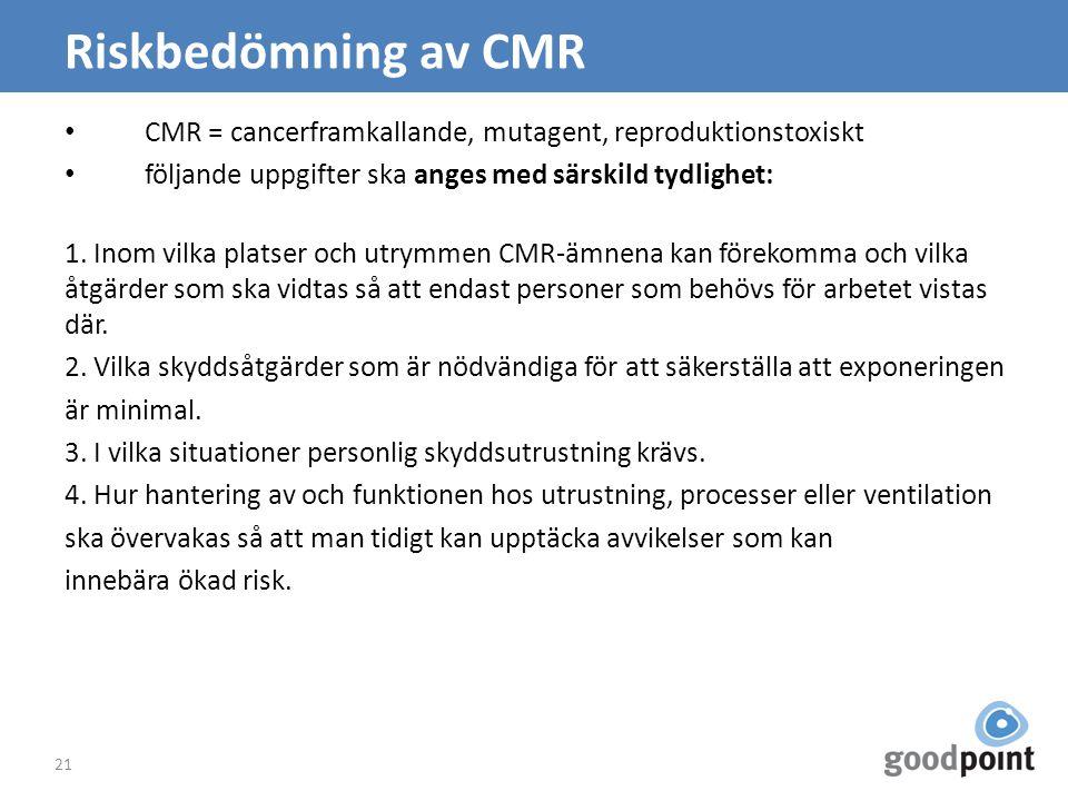 Riskbedömning av CMR CMR = cancerframkallande, mutagent, reproduktionstoxiskt. följande uppgifter ska anges med särskild tydlighet: