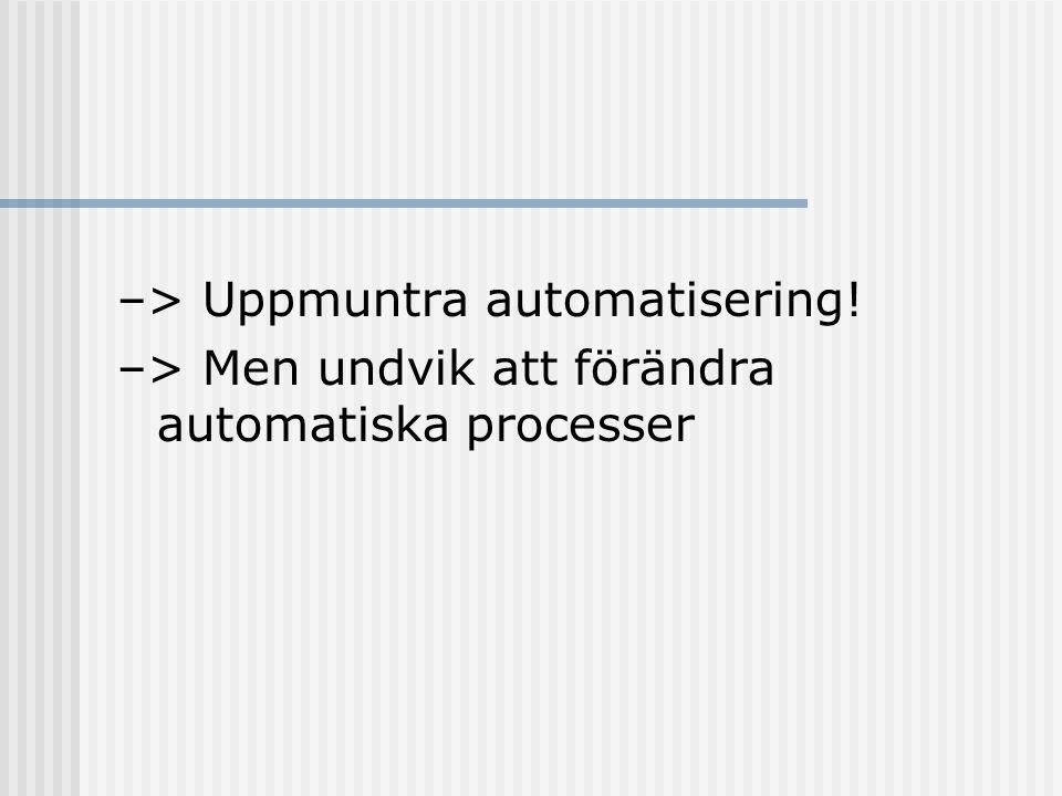 –> Uppmuntra automatisering!