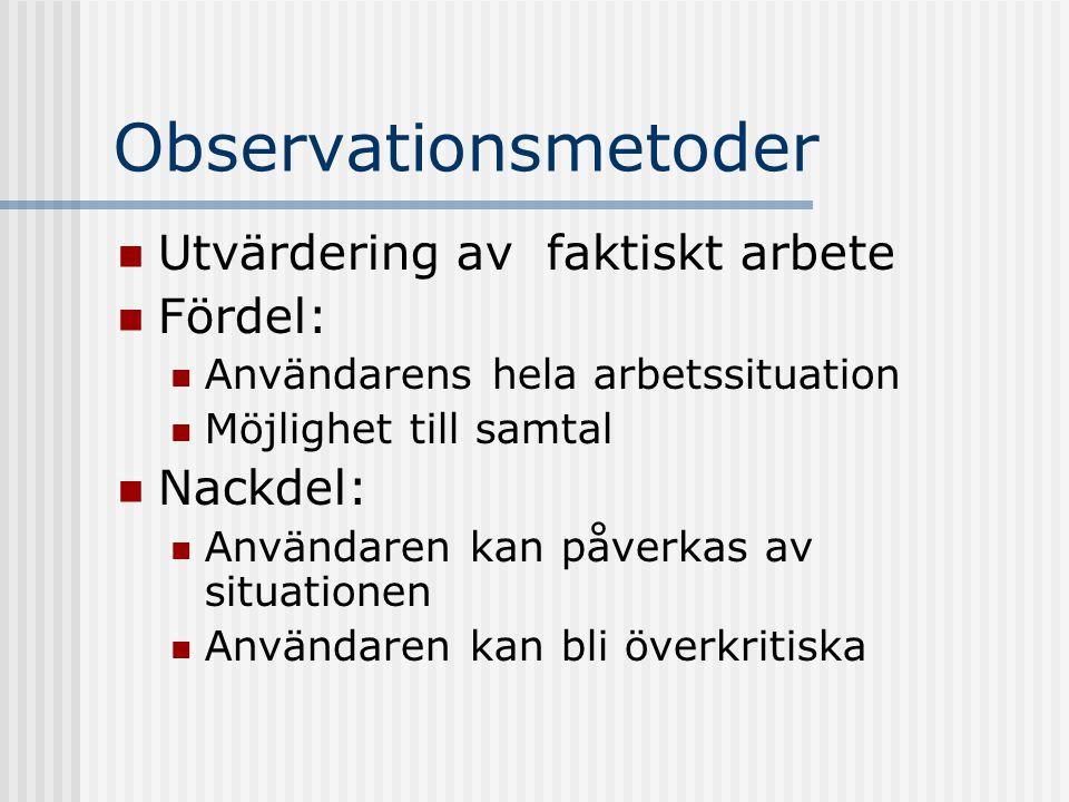 Observationsmetoder Utvärdering av faktiskt arbete Fördel: Nackdel: