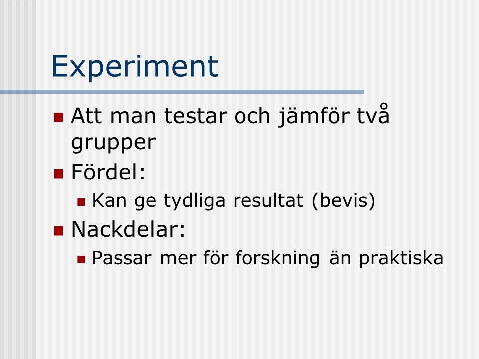 Experiment Att man testar och jämför två grupper Fördel: Nackdelar:
