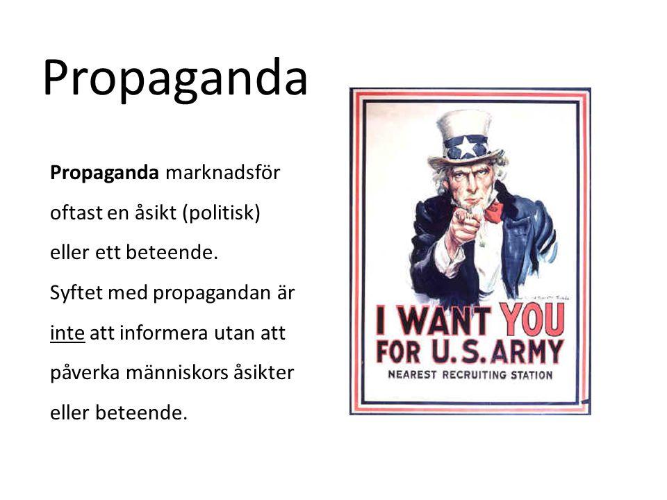 Propaganda Propaganda marknadsför oftast en åsikt (politisk) eller ett beteende.