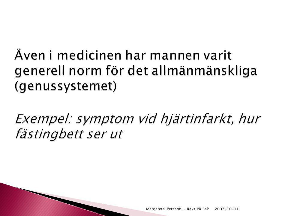 Även i medicinen har mannen varit generell norm för det allmänmänskliga (genussystemet) Exempel: symptom vid hjärtinfarkt, hur fästingbett ser ut