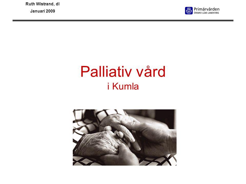 Ruth Wistrand, dl Januari 2009 Palliativ vård i Kumla