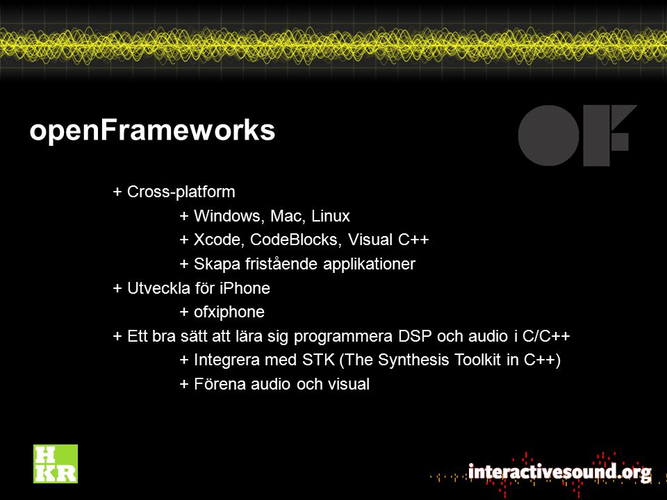 openFrameworks + Cross-platform + Windows, Mac, Linux