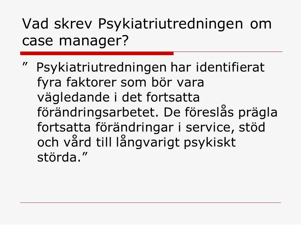 Vad skrev Psykiatriutredningen om case manager