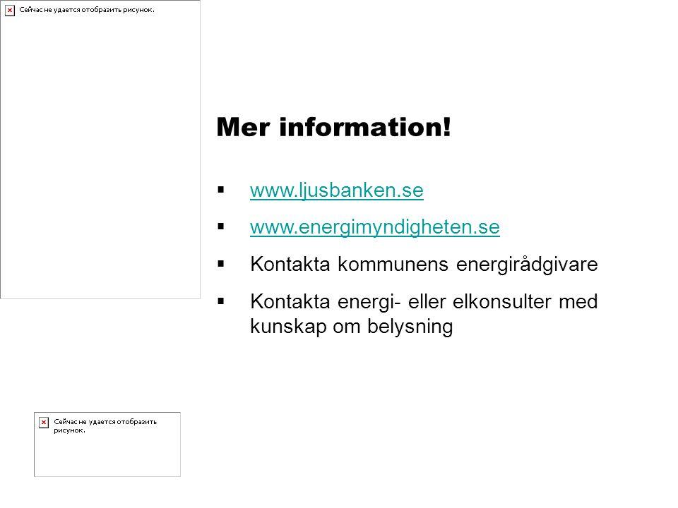 Mer information! www.ljusbanken.se www.energimyndigheten.se