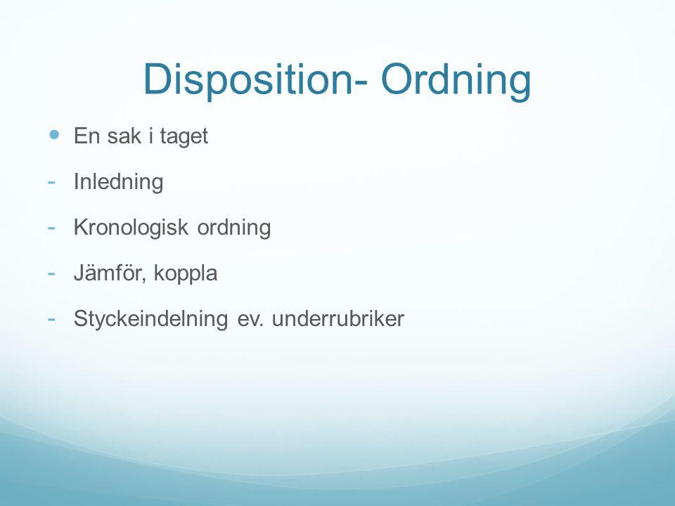 Disposition- Ordning En sak i taget Inledning Kronologisk ordning