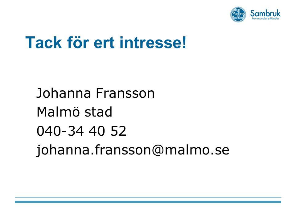 Tack för ert intresse! Johanna Fransson Malmö stad 040-34 40 52