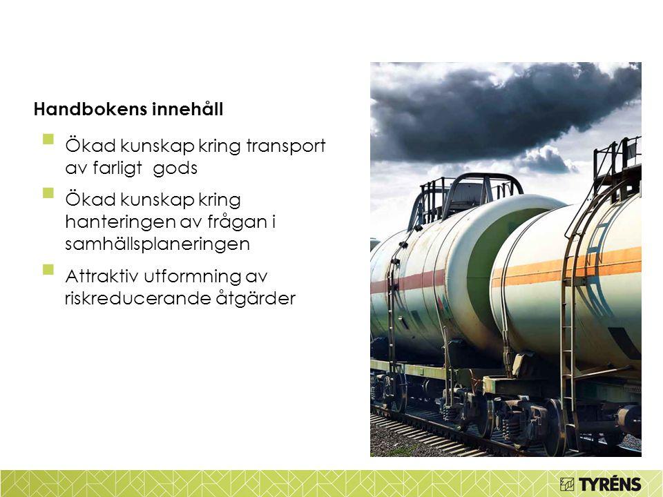 Handbokens innehåll Ökad kunskap kring transport av farligt gods. Ökad kunskap kring hanteringen av frågan i samhällsplaneringen.