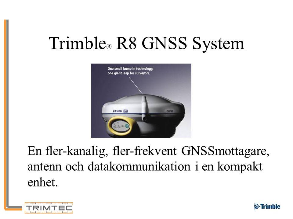 Trimble® R8 GNSS System En fler-kanalig, fler-frekvent GNSSmottagare, antenn och datakommunikation i en kompakt enhet.