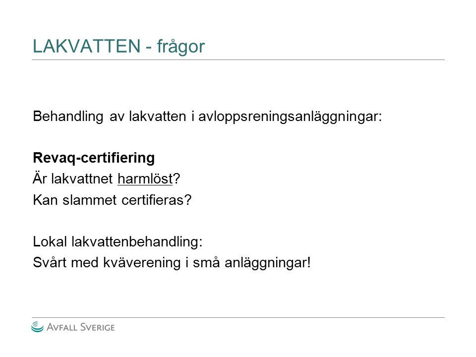 LAKVATTEN - frågor Behandling av lakvatten i avloppsreningsanläggningar: Revaq-certifiering. Är lakvattnet harmlöst