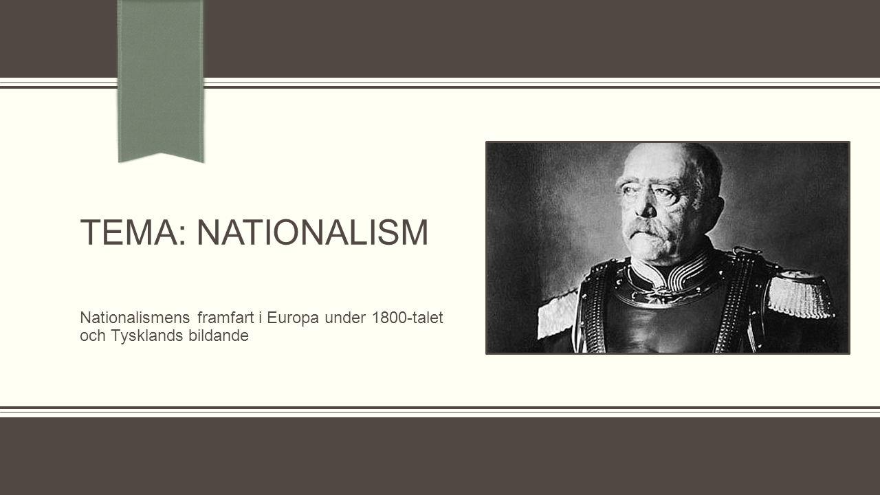 TEMA: Nationalism Nationalismens framfart i Europa under 1800-talet