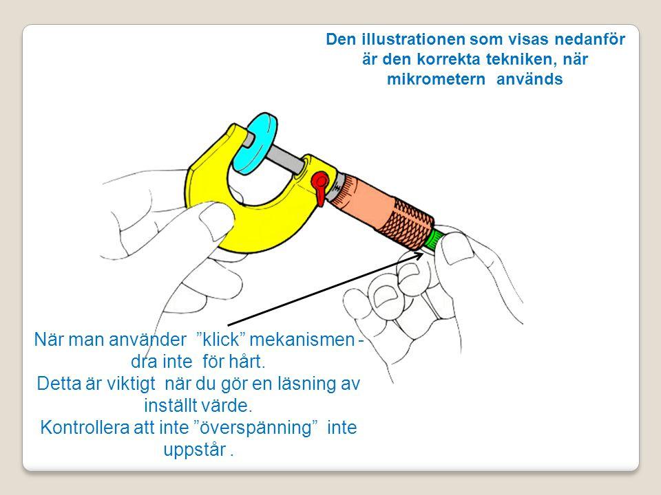 Den illustrationen som visas nedanför är den korrekta tekniken, när mikrometern används