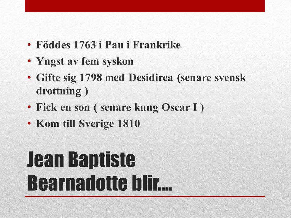 Jean Baptiste Bearnadotte blir….