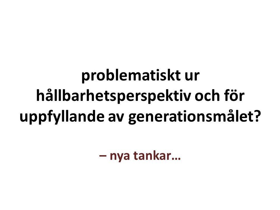 problematiskt ur hållbarhetsperspektiv och för uppfyllande av generationsmålet – nya tankar…