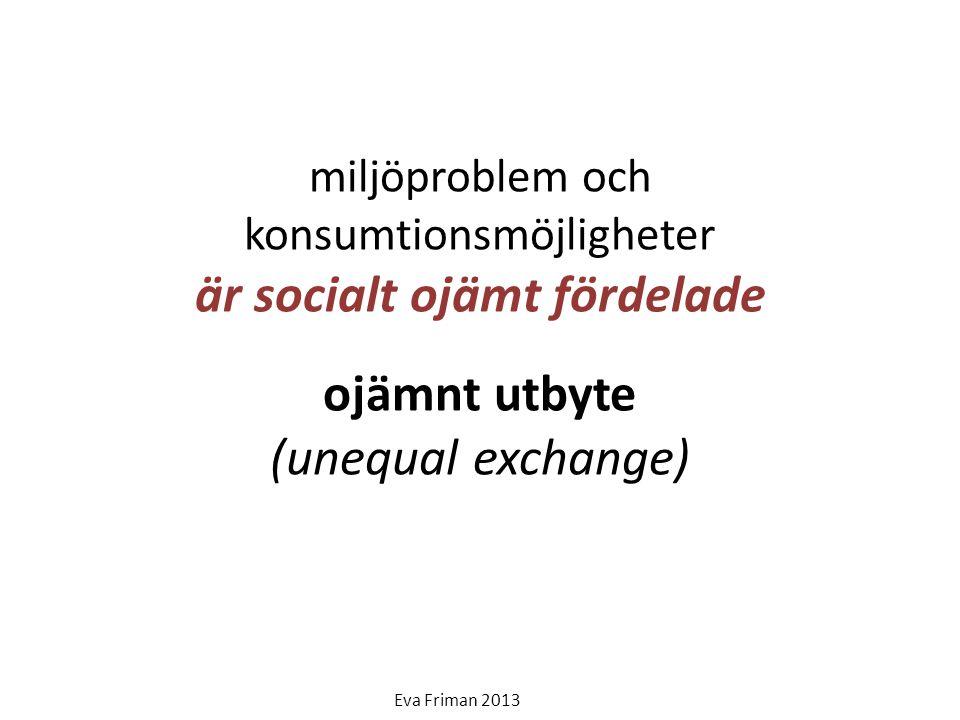 miljöproblem och konsumtionsmöjligheter är socialt ojämt fördelade ojämnt utbyte (unequal exchange)