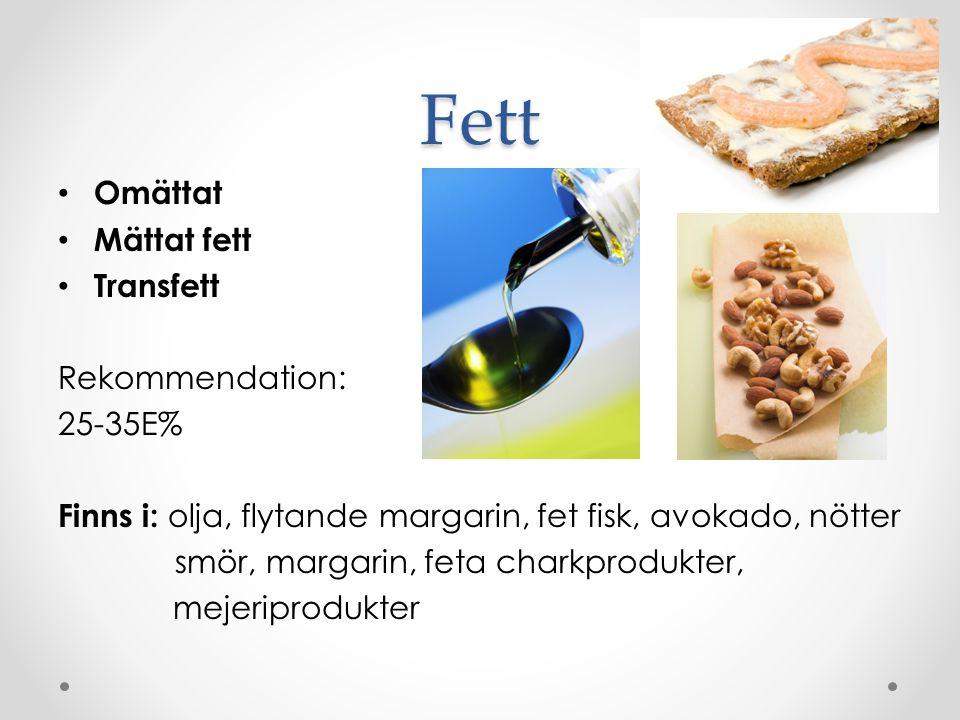 Fett Omättat Mättat fett Transfett Rekommendation: 25-35E%