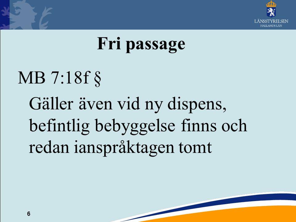 Fri passage MB 7:18f § Gäller även vid ny dispens, befintlig bebyggelse finns och redan ianspråktagen tomt.