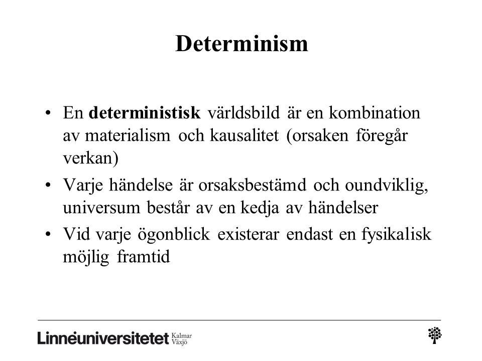 2010-03-032010-03-03 Determinism. En deterministisk världsbild är en kombination av materialism och kausalitet (orsaken föregår verkan)