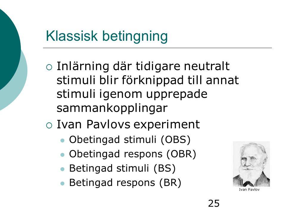 Klassisk betingning Inlärning där tidigare neutralt stimuli blir förknippad till annat stimuli igenom upprepade sammankopplingar.