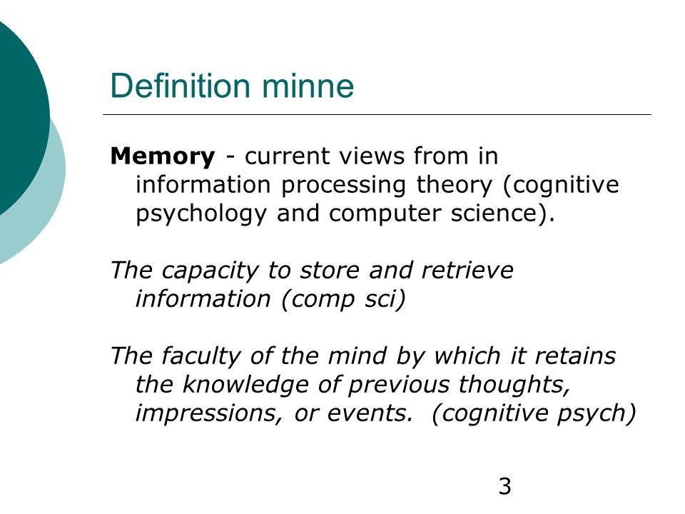 Definition minne Memory - current views from in information processing theory (cognitive psychology and computer science).