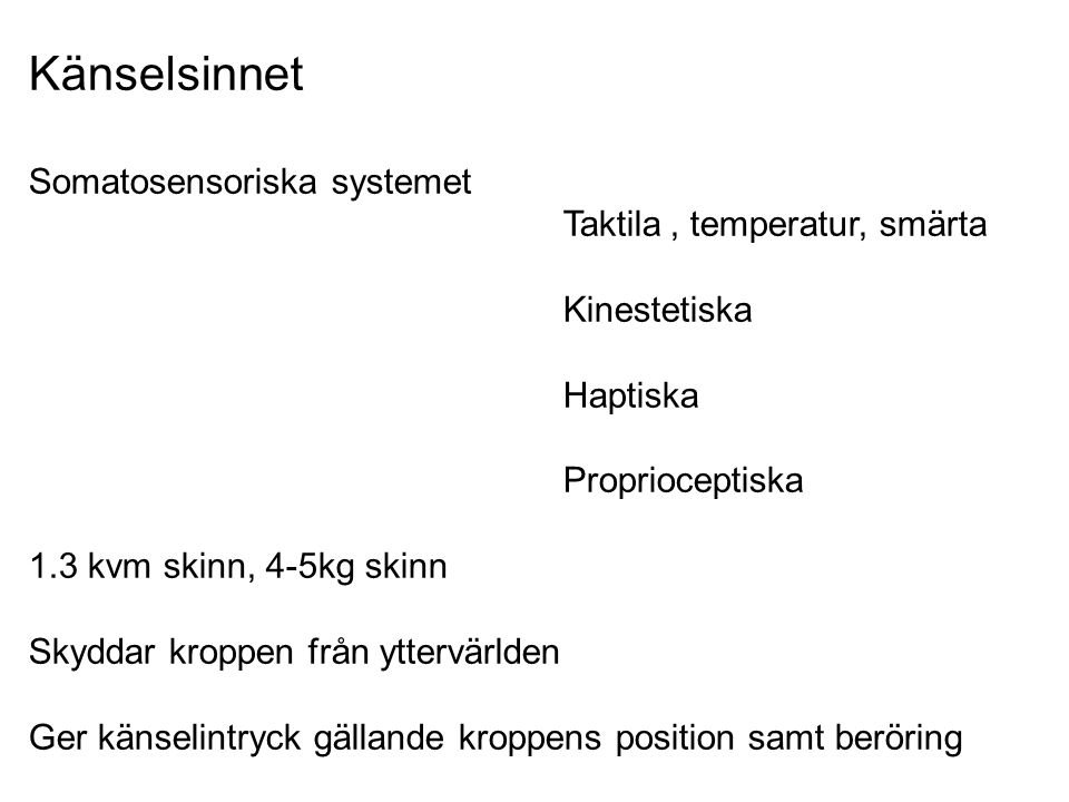 Känselsinnet Somatosensoriska systemet Taktila , temperatur, smärta
