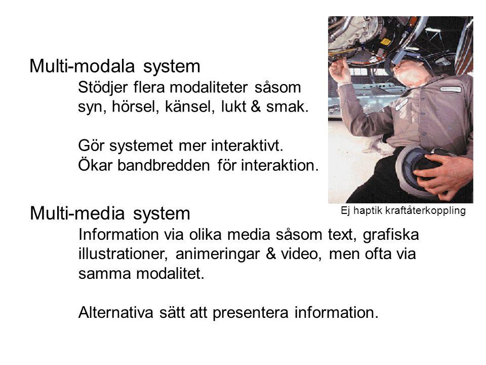 Multi-modala system Multi-media system Stödjer flera modaliteter såsom