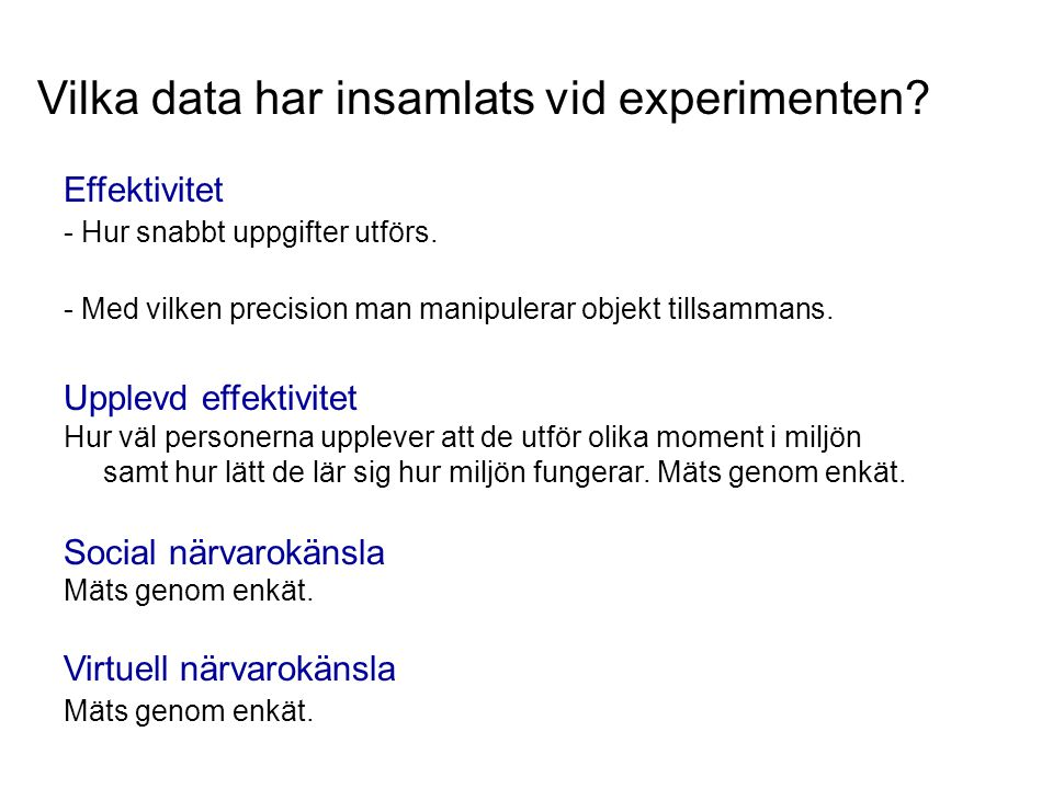 Vilka data har insamlats vid experimenten