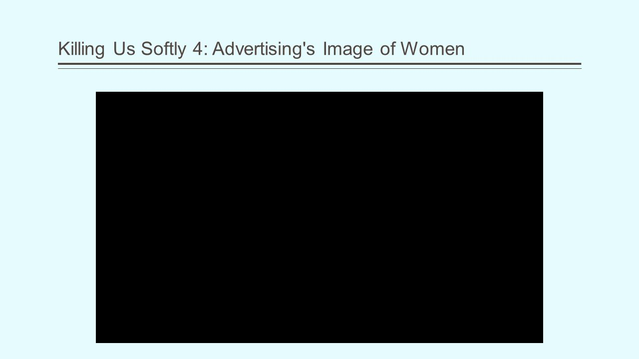 Killing Us Softly 4: Advertising s Image of Women