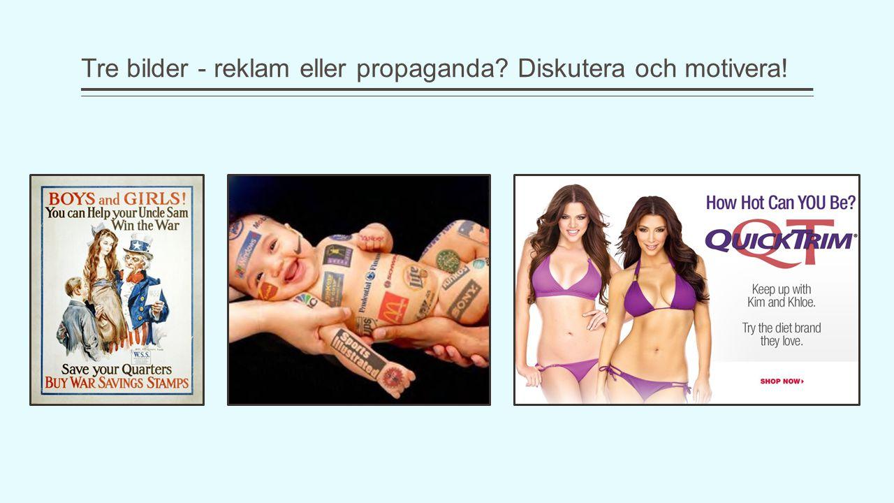 Tre bilder - reklam eller propaganda Diskutera och motivera!