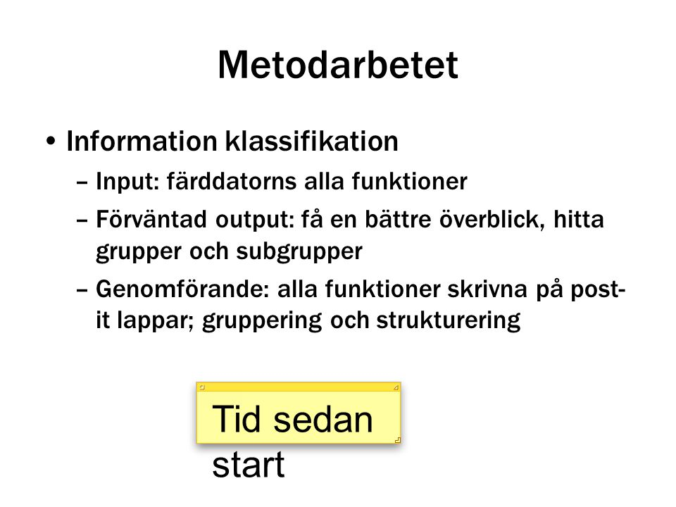 Metodarbetet Tid sedan start Information klassifikation
