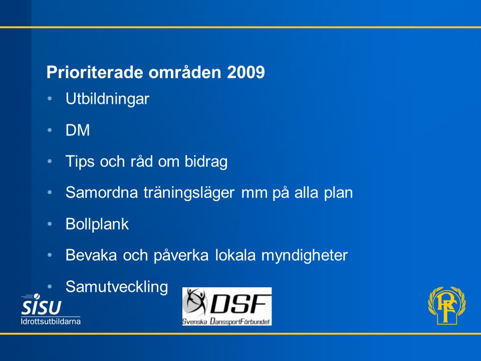 Prioriterade områden 2009 Utbildningar DM Tips och råd om bidrag