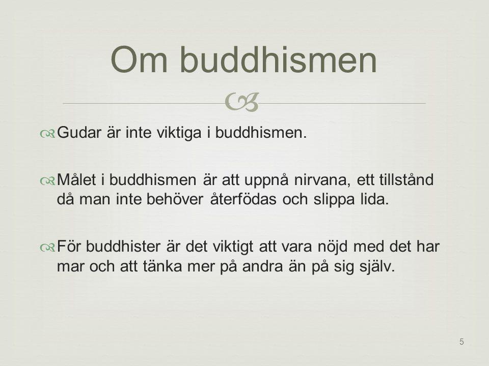 Om buddhismen  Gudar är inte viktiga i buddhismen.