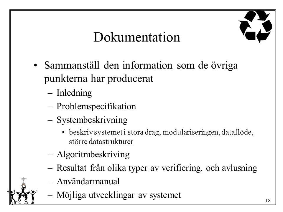 Dokumentation Sammanställ den information som de övriga punkterna har producerat. Inledning. Problemspecifikation.