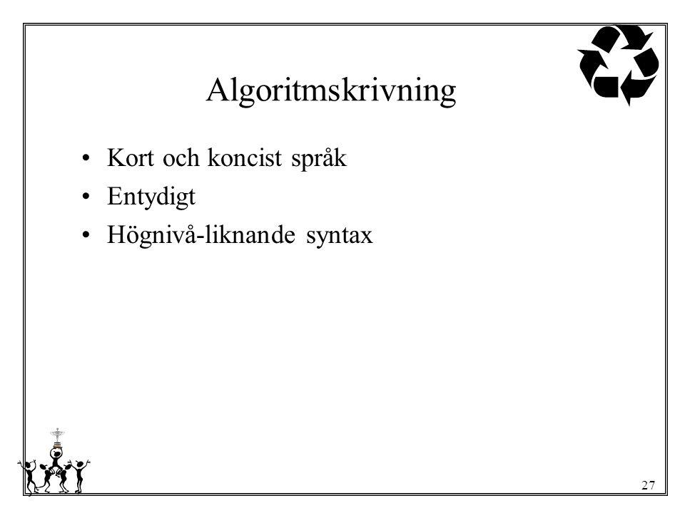 Algoritmskrivning Kort och koncist språk Entydigt
